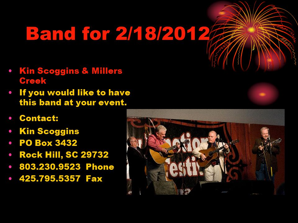 Band for 2/18/2012 Kin Scoggins & Millers Creek If you would like to have this band at your event. Contact: Kin Scoggins PO Box 3432 Rock Hill, SC 297
