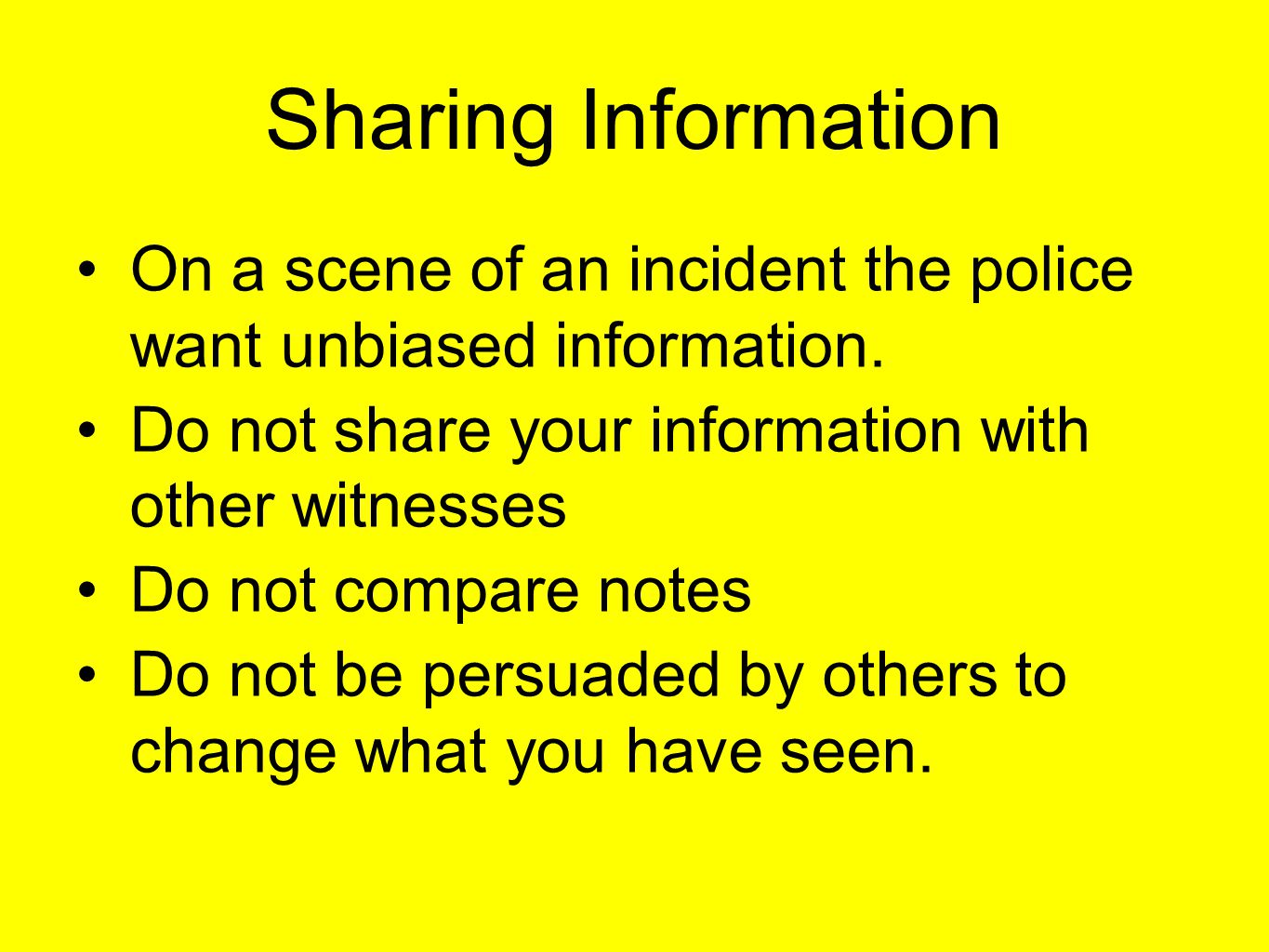 Sharing Information On a scene of an incident the police want unbiased information.