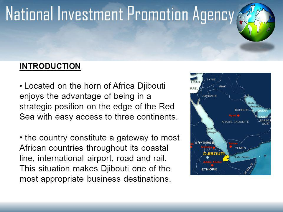 INTRODUCTION Located on the horn of Africa Djibouti enjoys the advantage of being in a strategic position on the edge of the Red Sea with easy access to three continents.