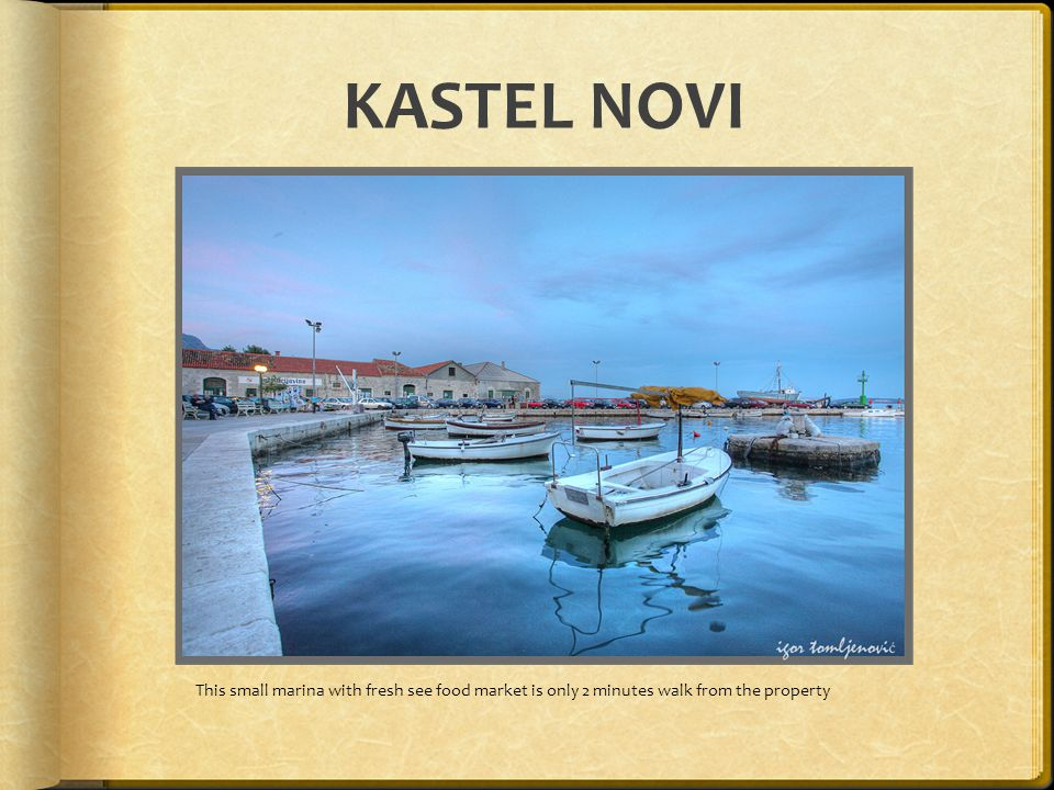 KASTEL NOVI This small marina with fresh see food market is only 2 minutes walk from the property