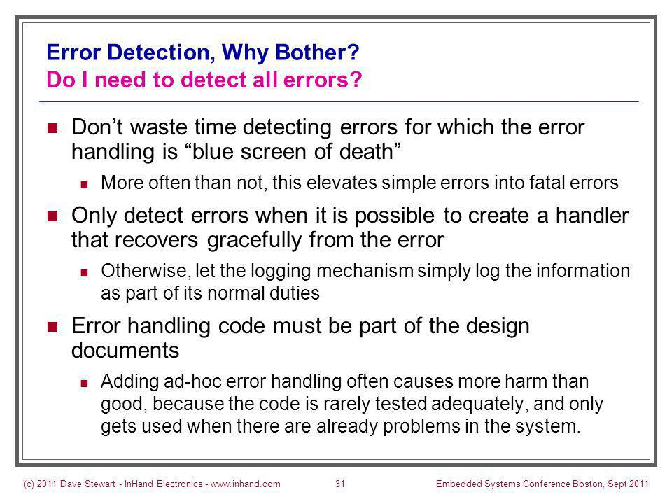 (c) 2011 Dave Stewart - InHand Electronics - www.inhand.comEmbedded Systems Conference Boston, Sept 201131 Error Detection, Why Bother.