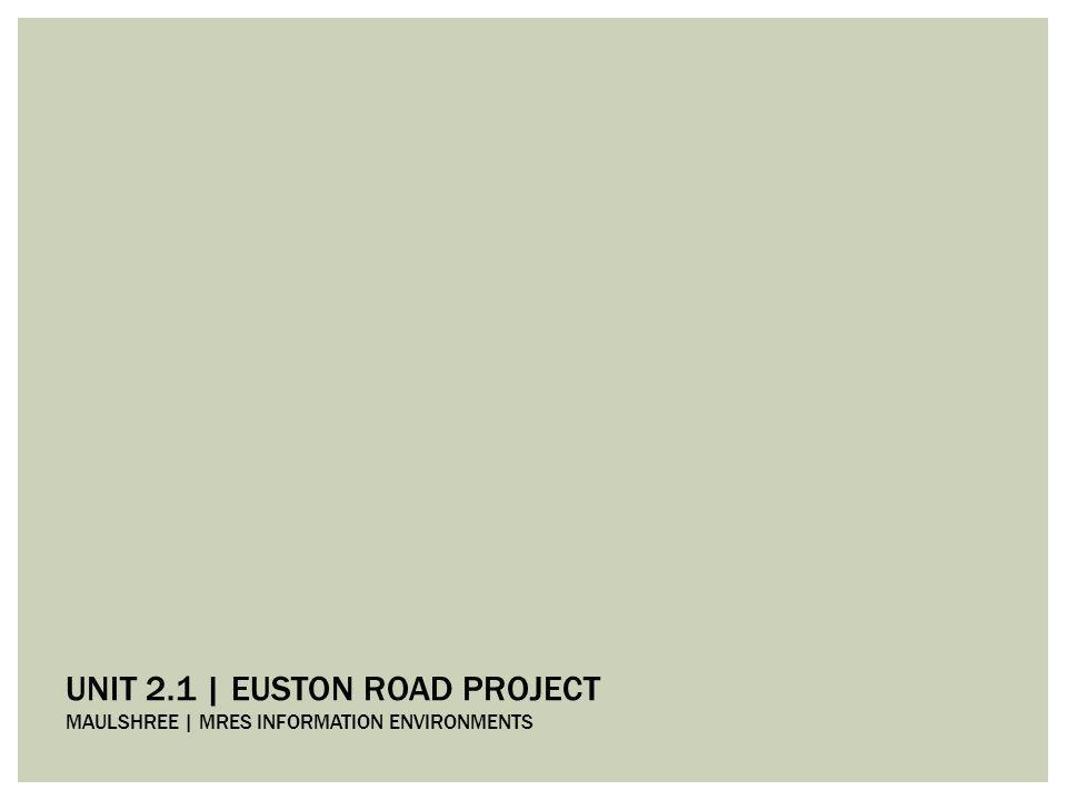 UNIT 2.1 | EUSTON ROAD PROJECT MAULSHREE | MRES INFORMATION ENVIRONMENTS