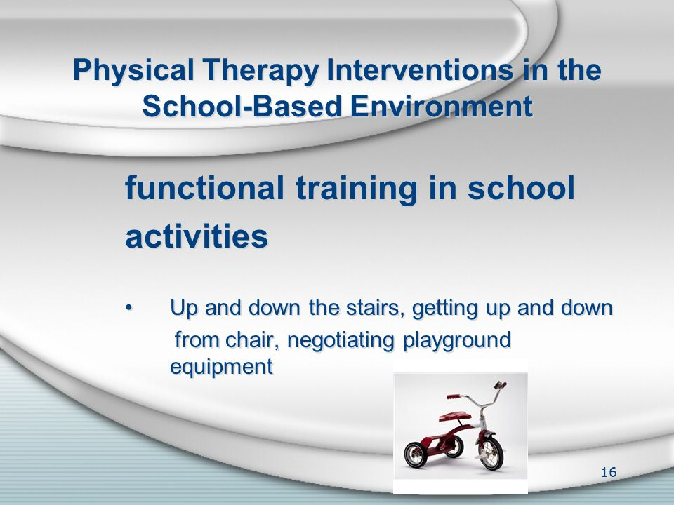 Physical Therapy Interventions in the School-Based Environment therapeutic exercise Balance, coordination, gait, and mobility training; Aerobic endura