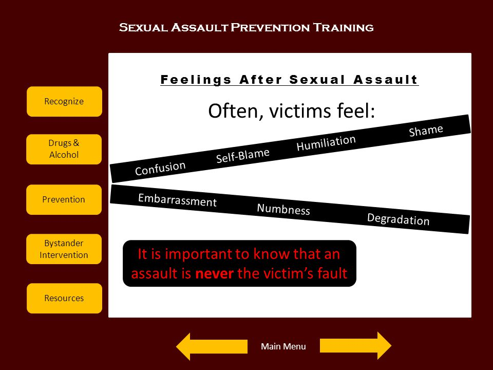Sexual Assault Prevention Training Recognize Drugs & Alcohol Prevention Bystander Intervention Resources Feelings After Sexual Assault Often, victims