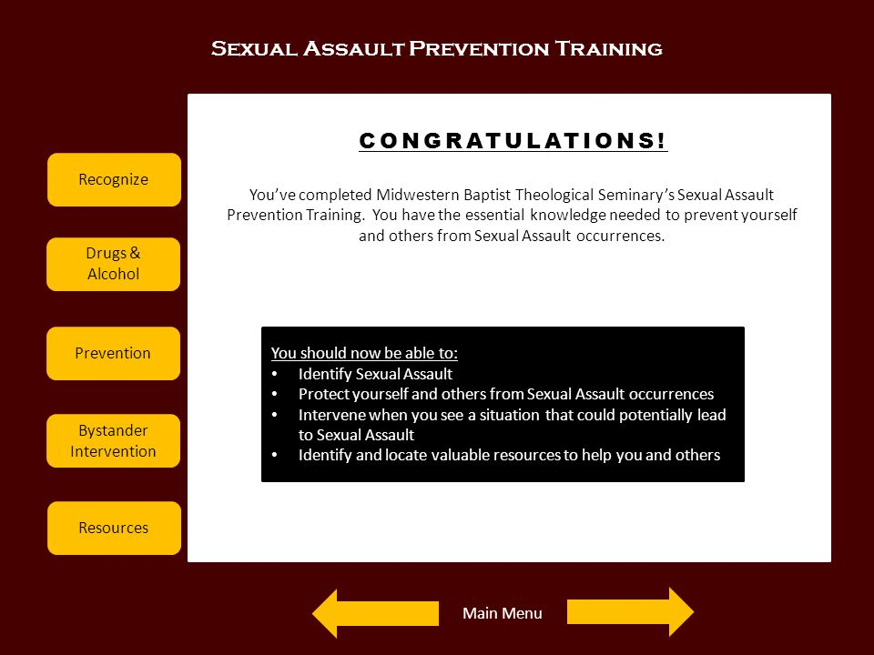 Sexual Assault Prevention Training Recognize Drugs & Alcohol Prevention Bystander Intervention Resources CONGRATULATIONS! Youve completed Midwestern B