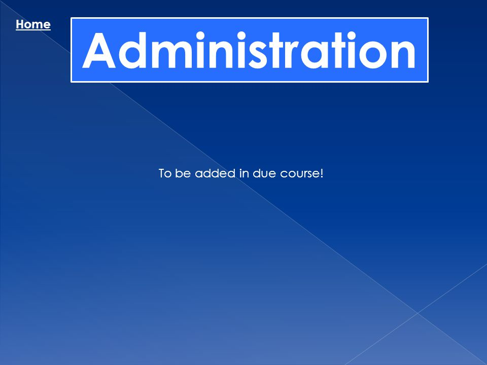 Administration Home To be added in due course!