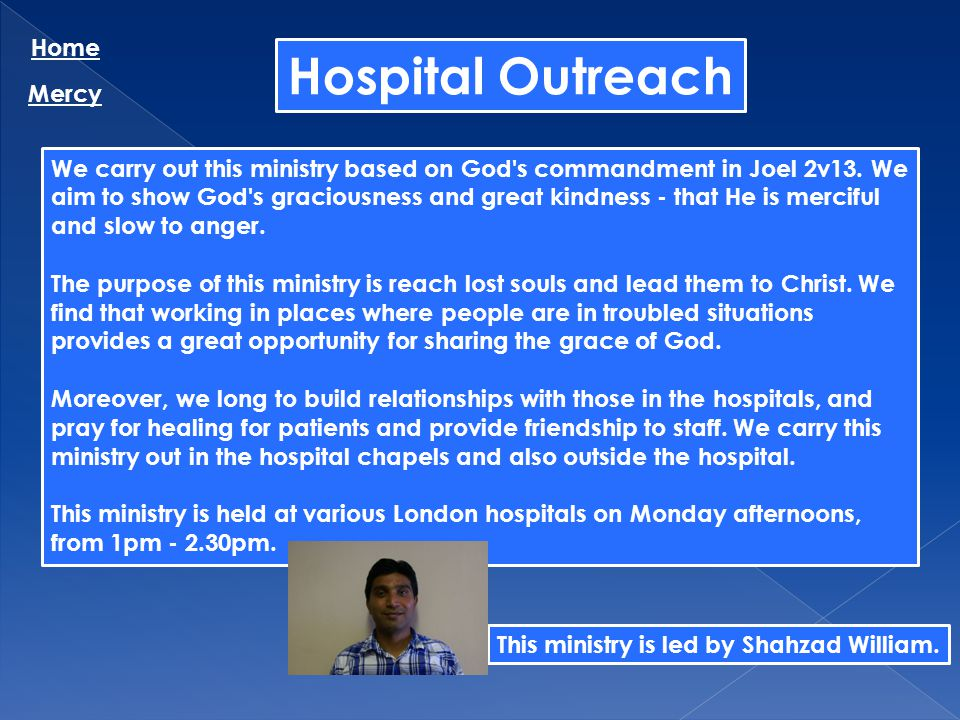 Hospital Outreach Home Mercy We carry out this ministry based on God's commandment in Joel 2v13. We aim to show God's graciousness and great kindness