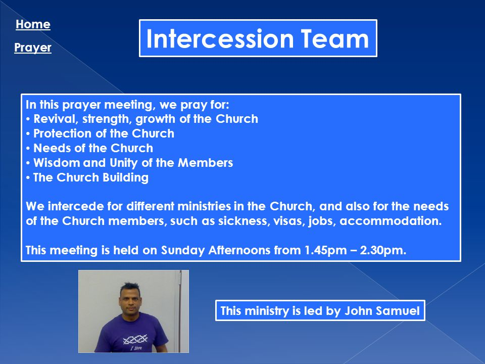Intercession Team Home Prayer In this prayer meeting, we pray for: Revival, strength, growth of the Church Protection of the Church Needs of the Churc