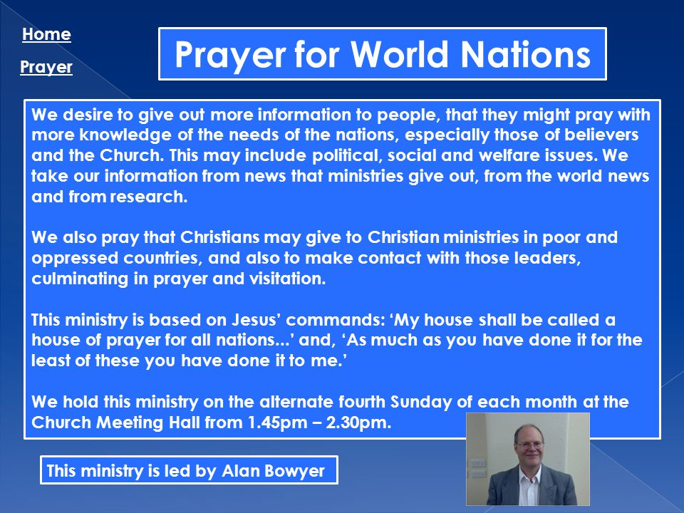 Prayer for World Nations Home Prayer We desire to give out more information to people, that they might pray with more knowledge of the needs of the na