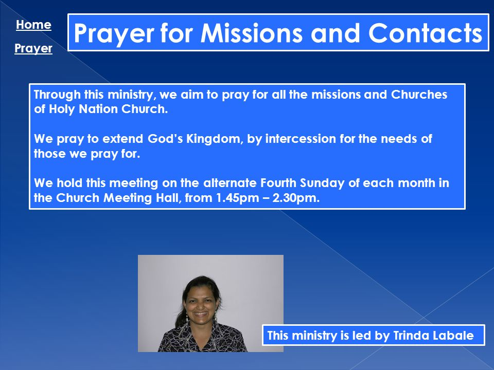 Prayer for Missions and Contacts Home Prayer Through this ministry, we aim to pray for all the missions and Churches of Holy Nation Church. We pray to