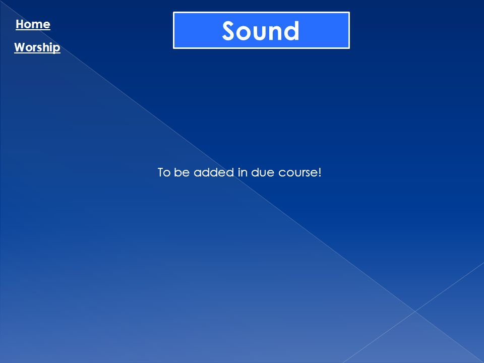Sound Home Worship To be added in due course!