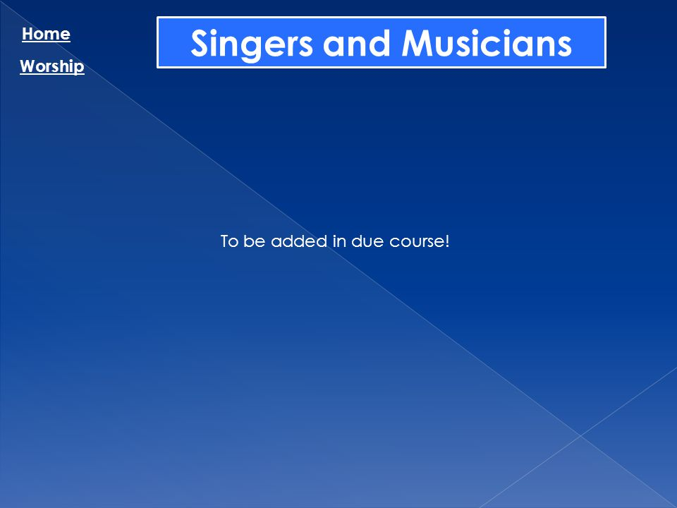 Singers and Musicians Home Worship To be added in due course!