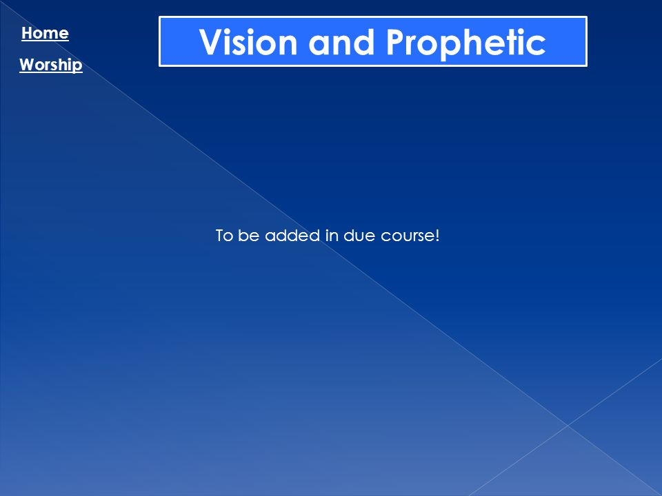 Vision and Prophetic Home Worship To be added in due course!