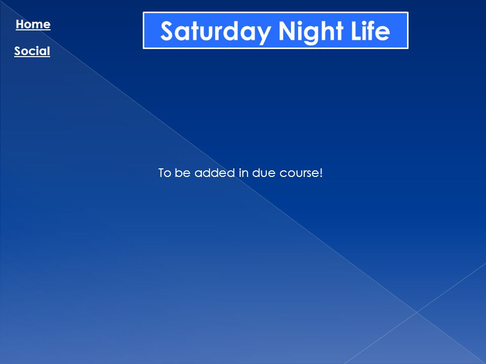 Saturday Night Life Home Social To be added in due course!