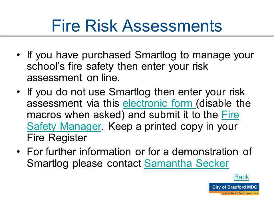 Fire Risk Assessments If you have purchased Smartlog to manage your schools fire safety then enter your risk assessment on line.