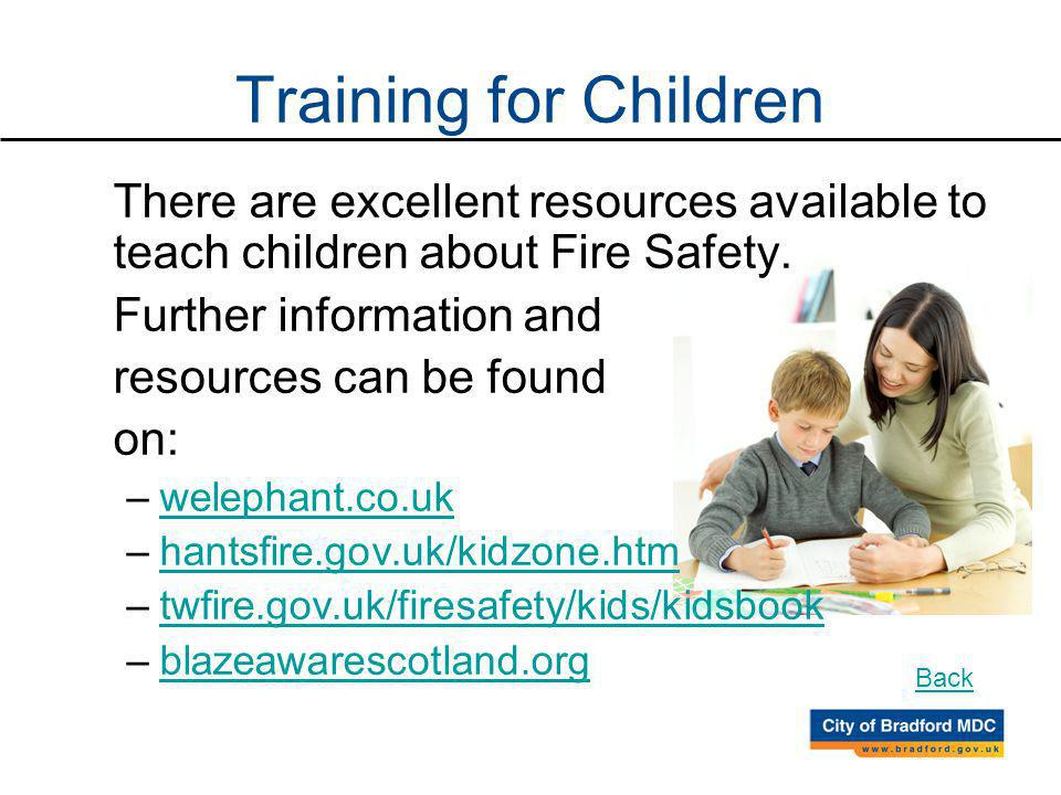 Training for Children There are excellent resources available to teach children about Fire Safety.