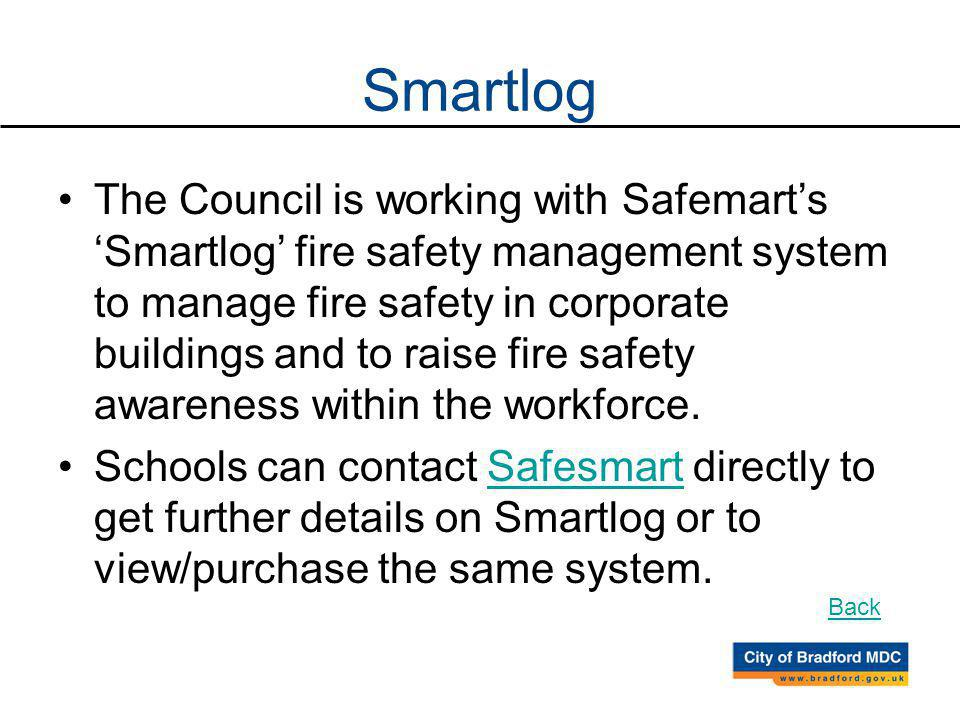 Smartlog The Council is working with Safemarts Smartlog fire safety management system to manage fire safety in corporate buildings and to raise fire safety awareness within the workforce.