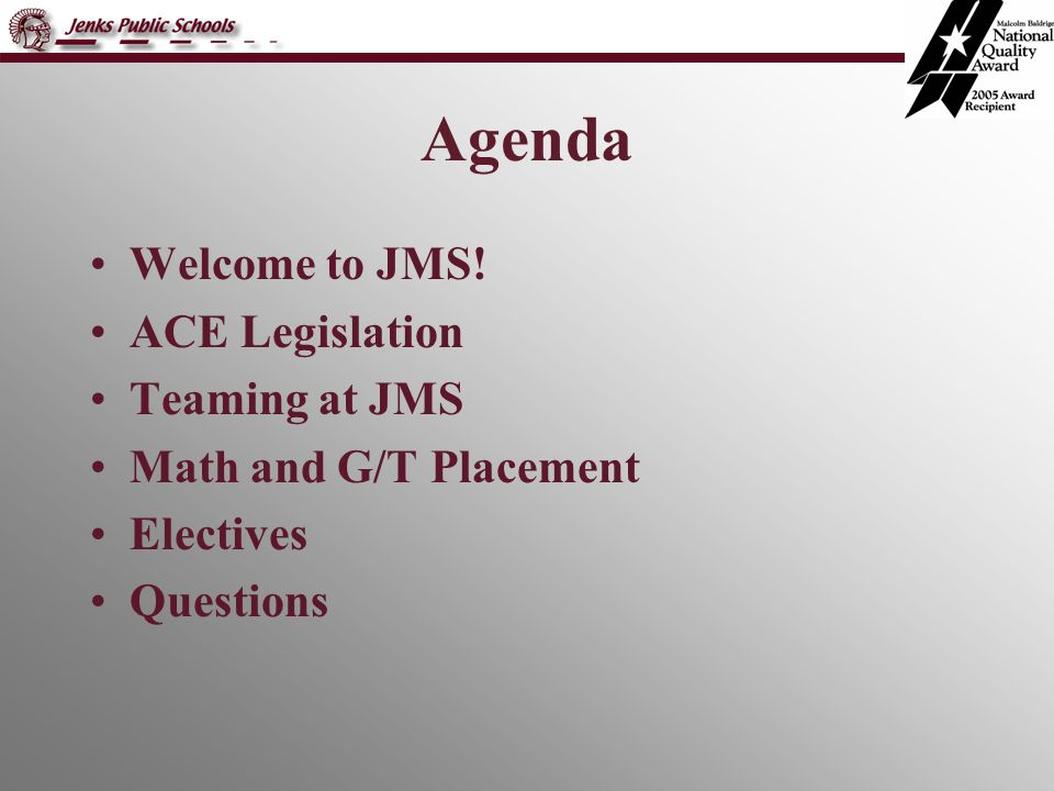 Agenda Welcome to JMS! ACE Legislation Teaming at JMS Math and G/T Placement Electives Questions