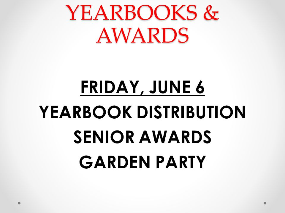 YEARBOOKS & AWARDS FRIDAY, JUNE 6 YEARBOOK DISTRIBUTION SENIOR AWARDS GARDEN PARTY
