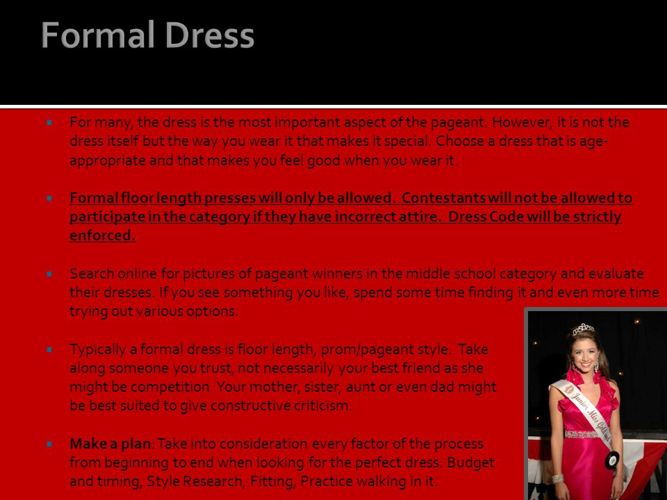 For many, the dress is the most important aspect of the pageant. However, it is not the dress itself but the way you wear it that makes it special. Ch