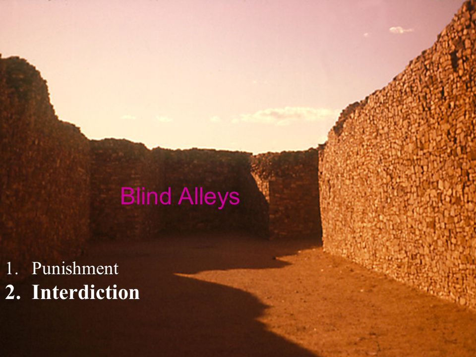Blind Alleys 1.Punishment 2.Interdiction