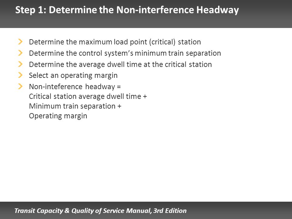 Transit Capacity & Quality of Service Manual, 3rd Edition Step 1: Determine the Non-interference Headway Determine the maximum load point (critical) s