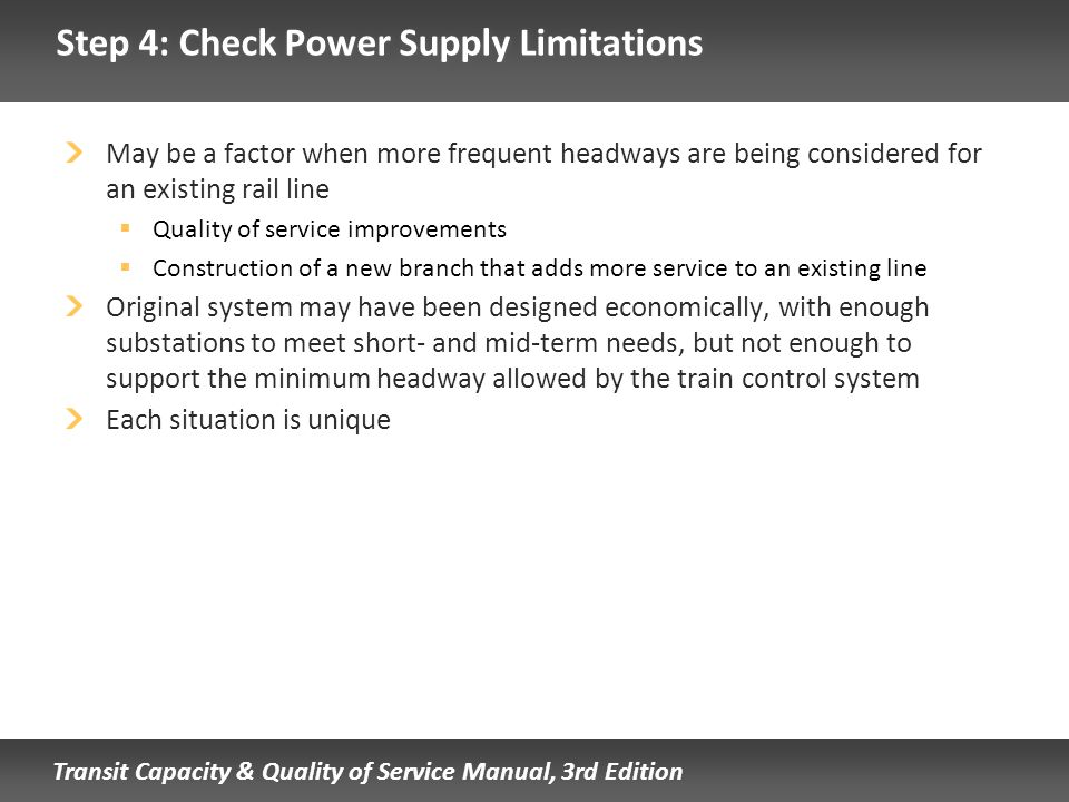 Transit Capacity & Quality of Service Manual, 3rd Edition Step 4: Check Power Supply Limitations May be a factor when more frequent headways are being