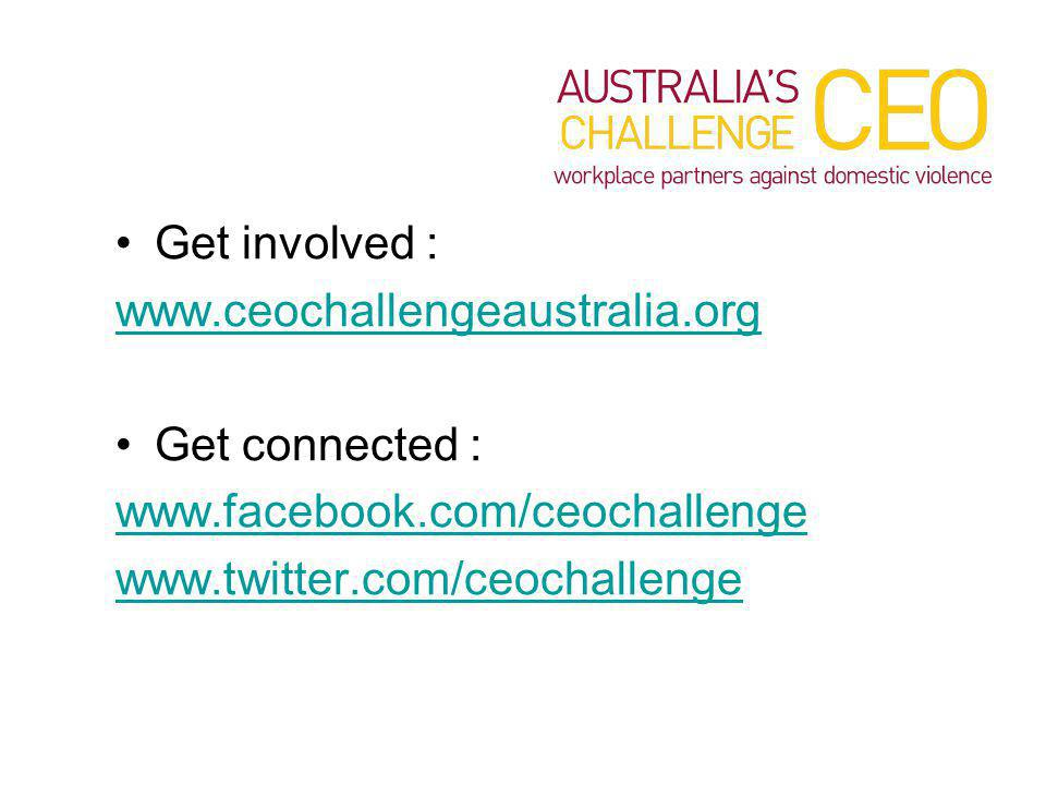 Get involved : www.ceochallengeaustralia.org Get connected : www.facebook.com/ceochallenge www.twitter.com/ceochallenge