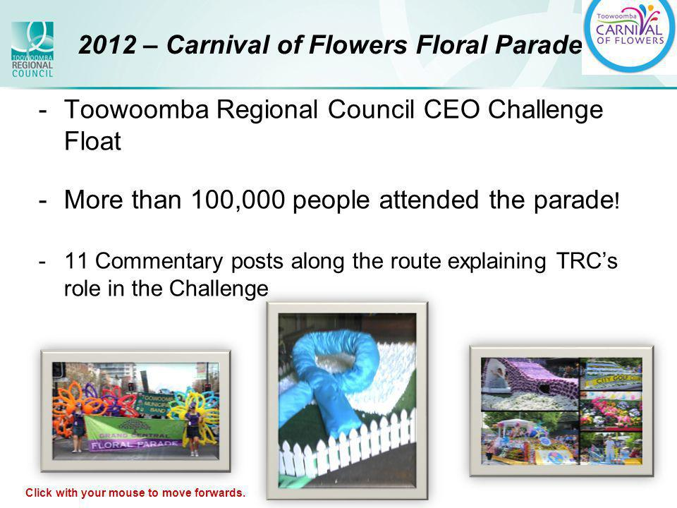 2012 – Carnival of Flowers Floral Parade -Toowoomba Regional Council CEO Challenge Float -More than 100,000 people attended the parade .