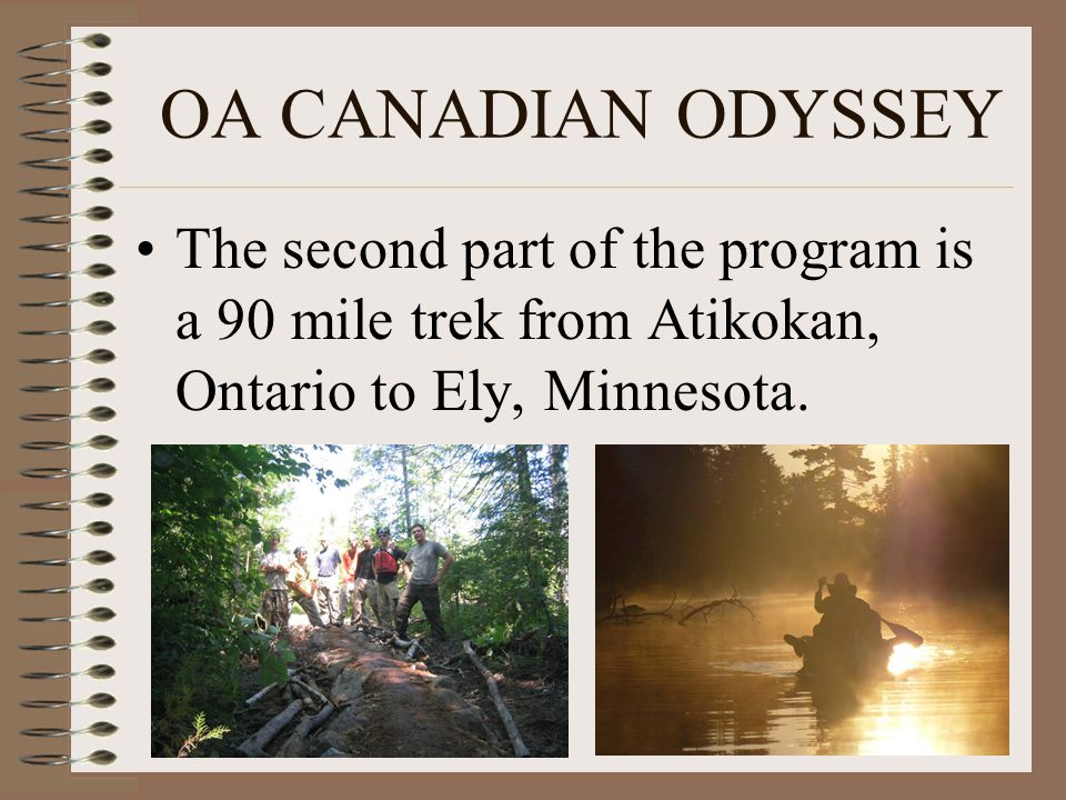 OA CANADIAN ODYSSEY The second part of the program is a 90 mile trek from Atikokan, Ontario to Ely, Minnesota.