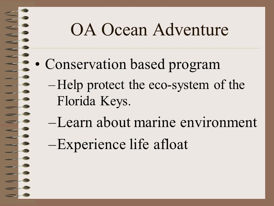 OA Ocean Adventure Conservation based program –Help protect the eco-system of the Florida Keys.