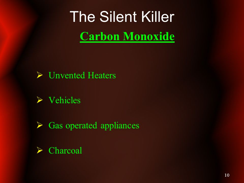 10 The Silent Killer Carbon Monoxide Unvented Heaters Vehicles Gas operated appliances Charcoal