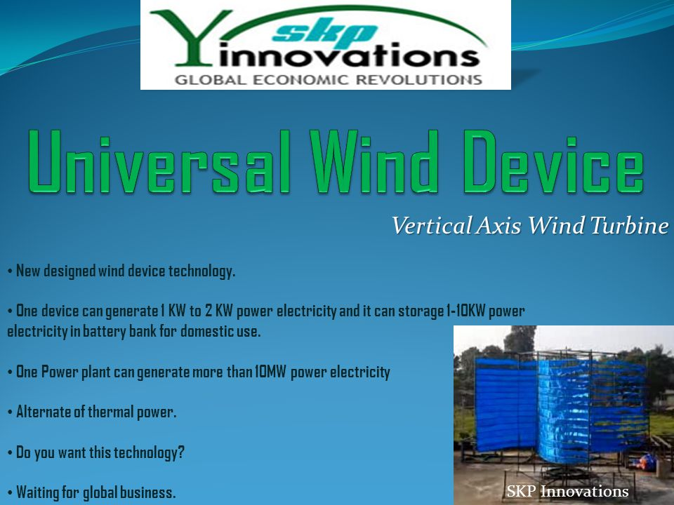 Vertical Axis Wind Turbine New designed wind device technology. One device can generate 1 KW to 2 KW power electricity and it can storage 1-10KW power