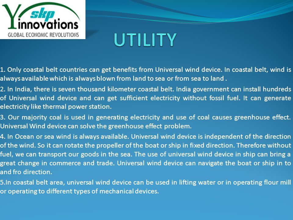 1.Only coastal belt countries can get benefits from Universal wind device.
