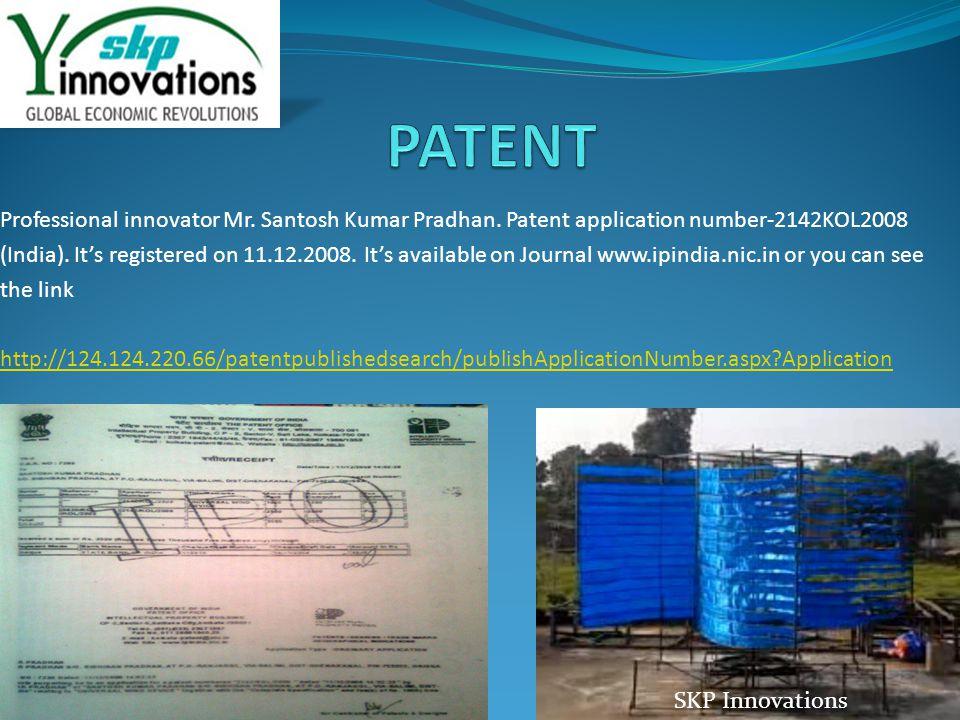 Professional innovator Mr.Santosh Kumar Pradhan. Patent application number-2142KOL2008 (India).