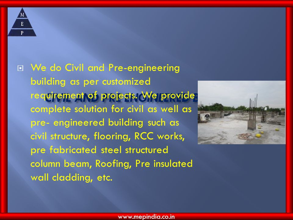 CIVIL AND PRE ENGINEERED BUILDING We do Civil and Pre-engineering building as per customized requirement of projects.