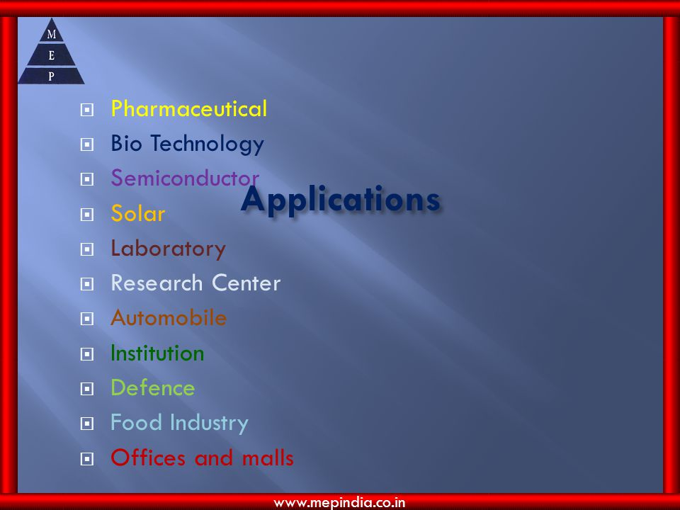 Applications Pharmaceutical Bio Technology Semiconductor Solar Laboratory Research Center Automobile Institution Defence Food Industry Offices and malls www.mepindia.co.in