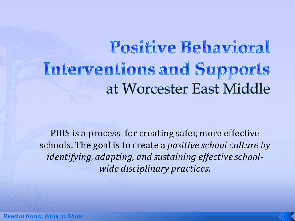 PBIS is a process for creating safer, more effective schools. The goal is to create a positive school culture by identifying, adapting, and sustaining