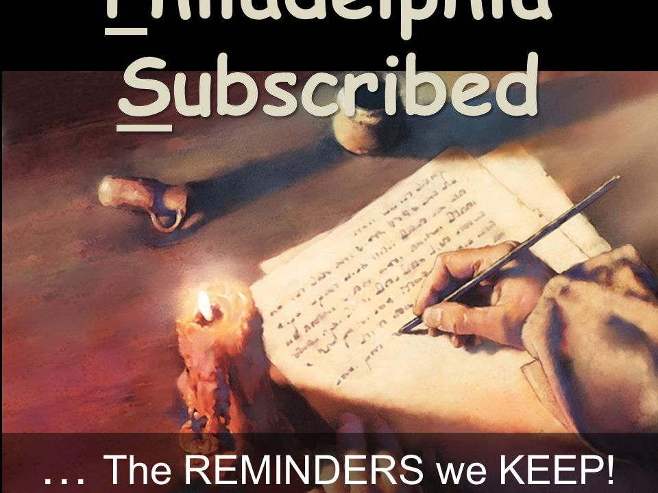 Philadelphia Subscribed … The REMINDERS we KEEP!