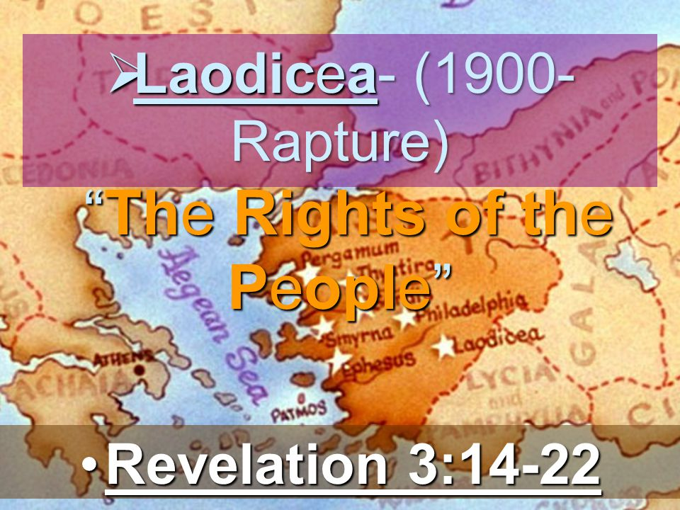 Laodicea- (1900- Rapture) The Rights of the People Laodicea- (1900- Rapture) The Rights of the People Revelation 3:14-22Revelation 3:14-22
