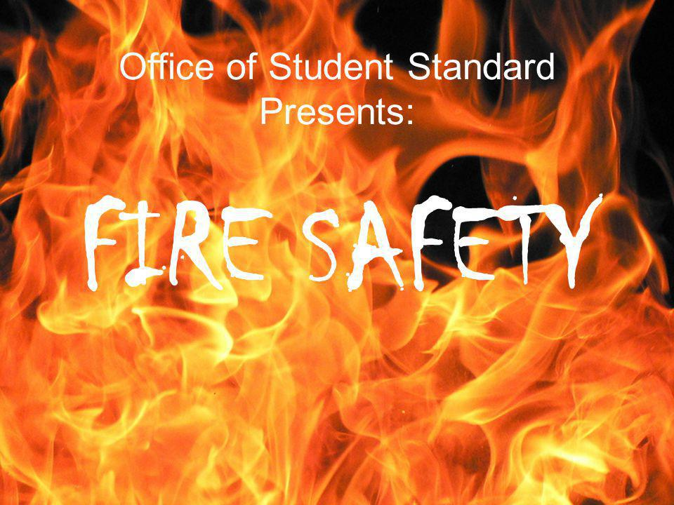 Office of Student Standard Presents: FIRE SAFETY