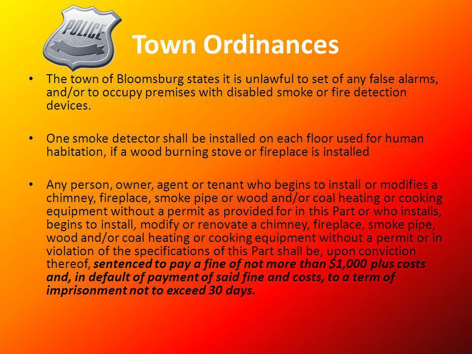 Town Ordinances The town of Bloomsburg states it is unlawful to set of any false alarms, and/or to occupy premises with disabled smoke or fire detecti