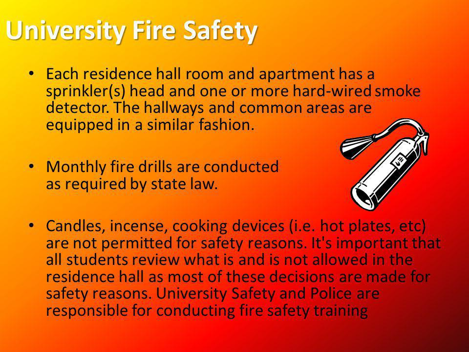 University Fire Safety Each residence hall room and apartment has a sprinkler(s) head and one or more hard-wired smoke detector. The hallways and comm