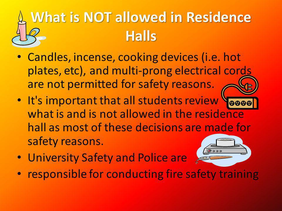 What is NOT allowed in Residence Halls Candles, incense, cooking devices (i.e. hot plates, etc), and multi-prong electrical cords are not permitted fo