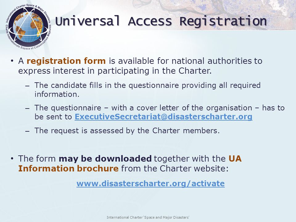 International Charter Space and Major Disasters Universal Access Registration A registration form is available for national authorities to express int