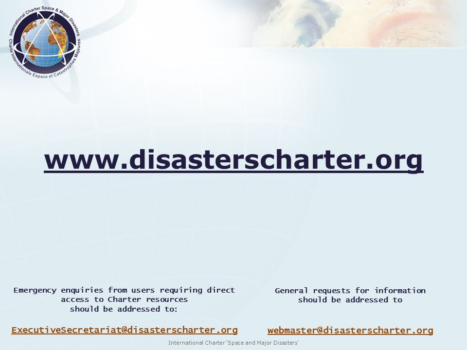International Charter Space and Major Disasters www.disasterscharter.org Emergency enquiries from users requiring direct access to Charter resources s