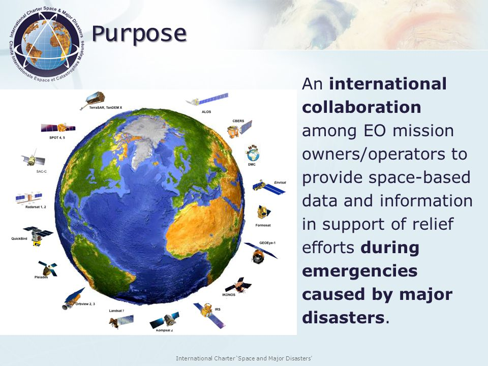 Purpose An international collaboration among EO mission owners/operators to provide space-based data and information in support of relief efforts duri