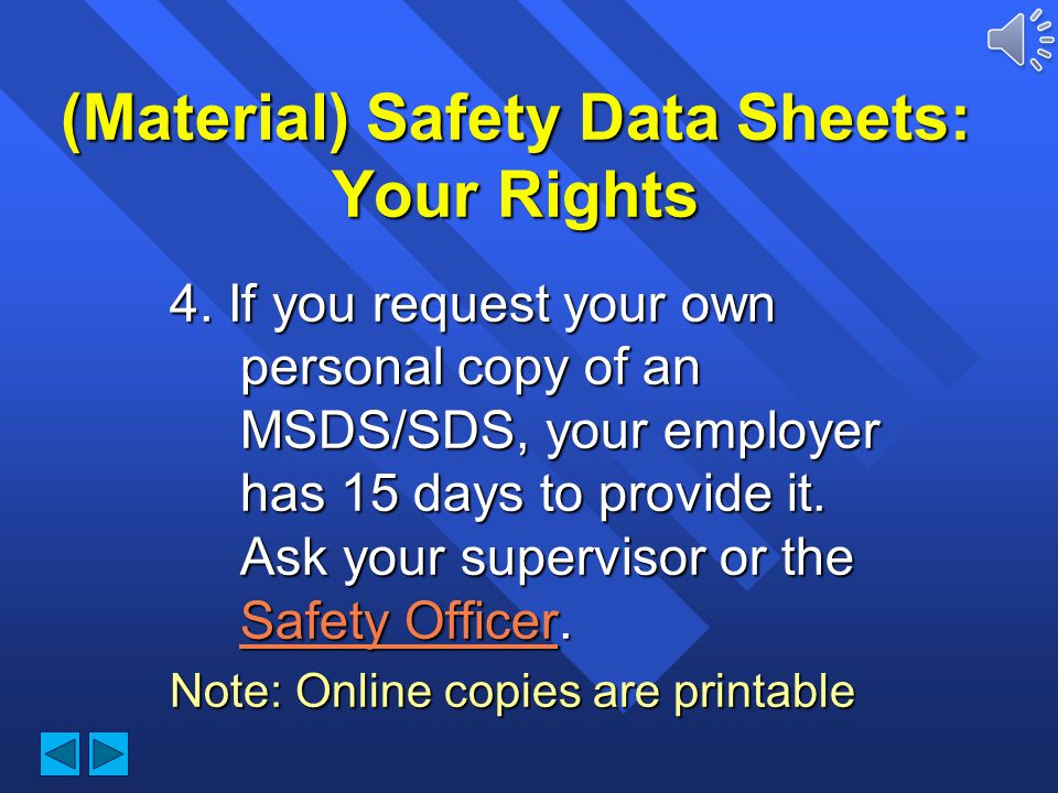 (Material) Safety Data Sheets: Your Rights 3. If you request to see a copy of an MSDS/SDS for a product you use, and your supervisor cannot provide it