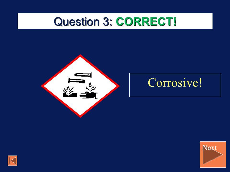 ! Corrosive! Question 3: click the correct PICTOGRAM