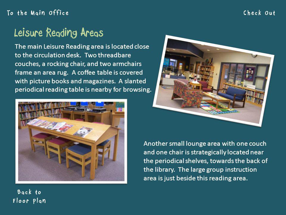Check Out Back to Floor Plan To the Main Office The main Leisure Reading area is located close to the circulation desk.